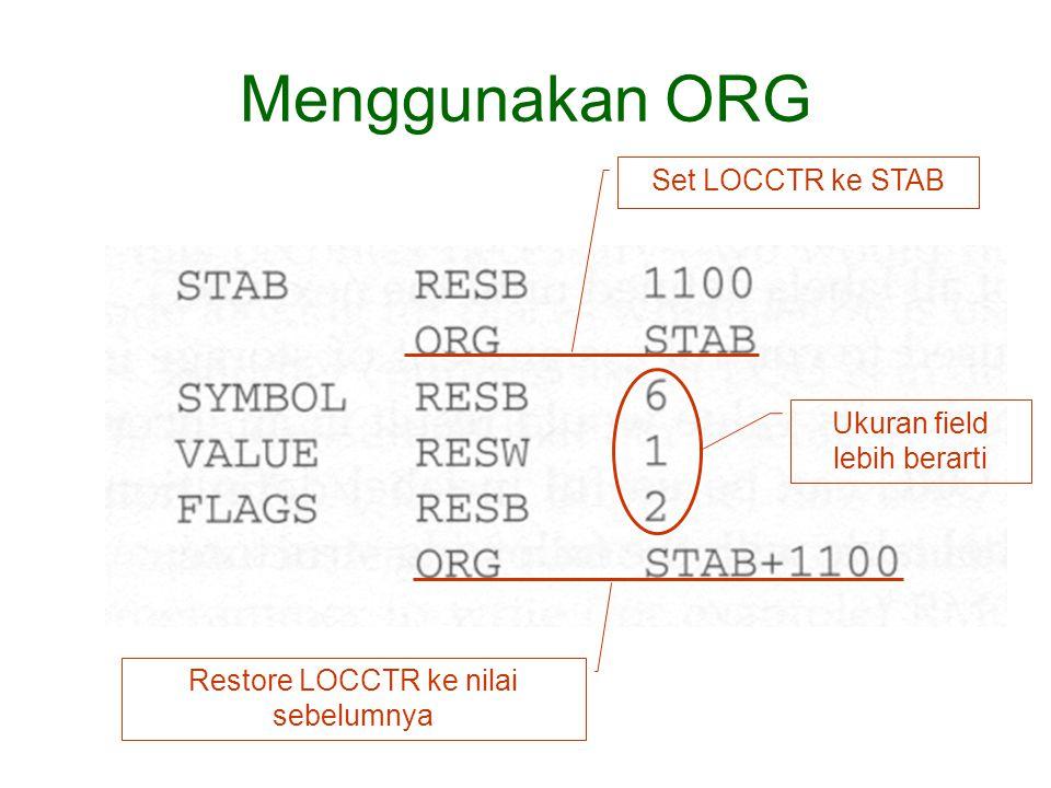 Menggunakan ORG Ukuran field lebih berarti Restore LOCCTR ke nilai sebelumnya Set LOCCTR ke STAB
