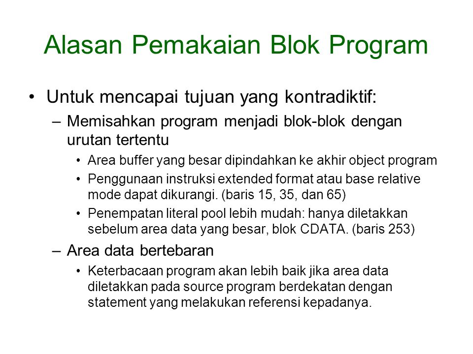 Alasan Pemakaian Blok Program Untuk mencapai tujuan yang kontradiktif: –Memisahkan program menjadi blok-blok dengan urutan tertentu Area buffer yang b