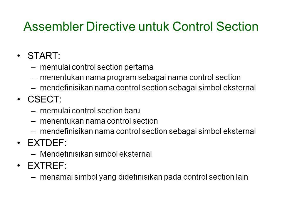 Assembler Directive untuk Control Section START: –memulai control section pertama –menentukan nama program sebagai nama control section –mendefinisika