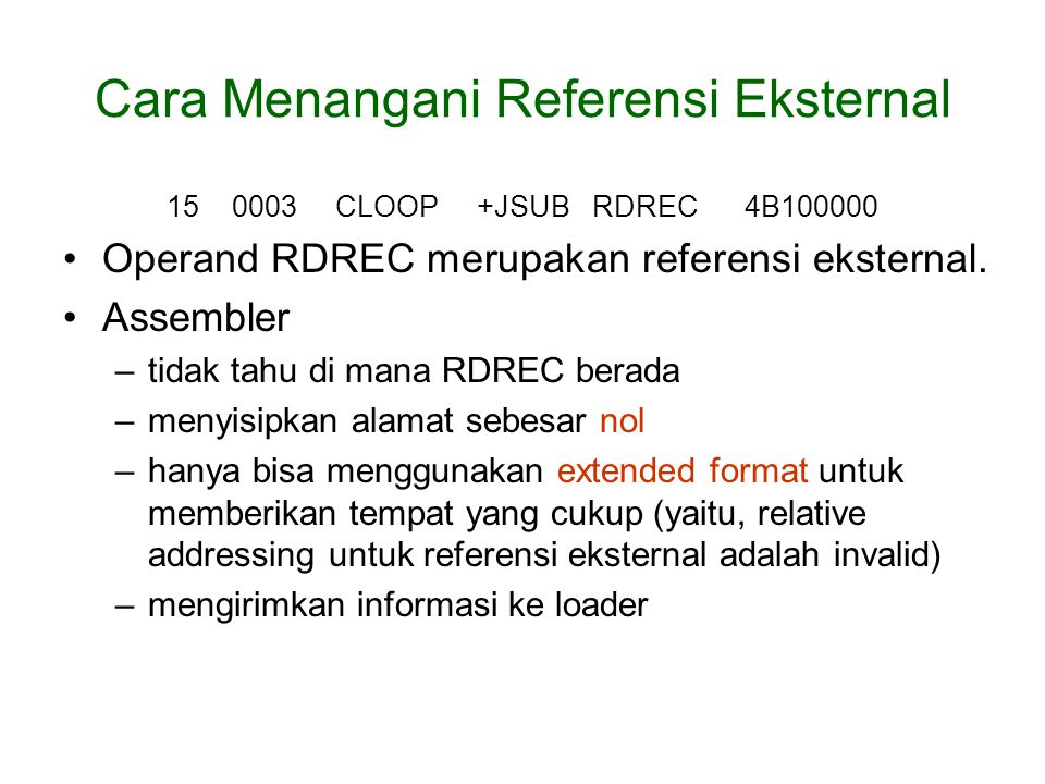 Cara Menangani Referensi Eksternal 15 0003 CLOOP +JSUB RDREC 4B100000 Operand RDREC merupakan referensi eksternal.