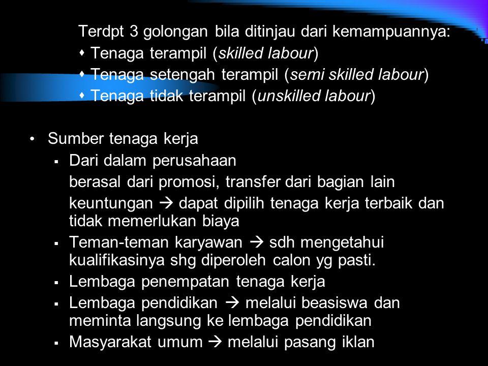 Terdpt 3 golongan bila ditinjau dari kemampuannya:  Tenaga terampil (skilled labour)  Tenaga setengah terampil (semi skilled labour)  Tenaga tidak