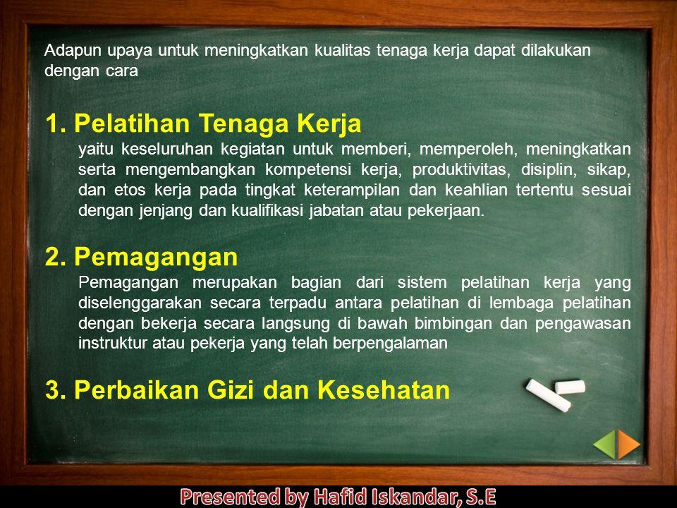1) Tenaga kerja terdidik (skilled labour) Tenaga kerja terdidik (skilled labour) adalah tenaga kerja yang memerlukan pendidikan tinggi. Misalnya guru,