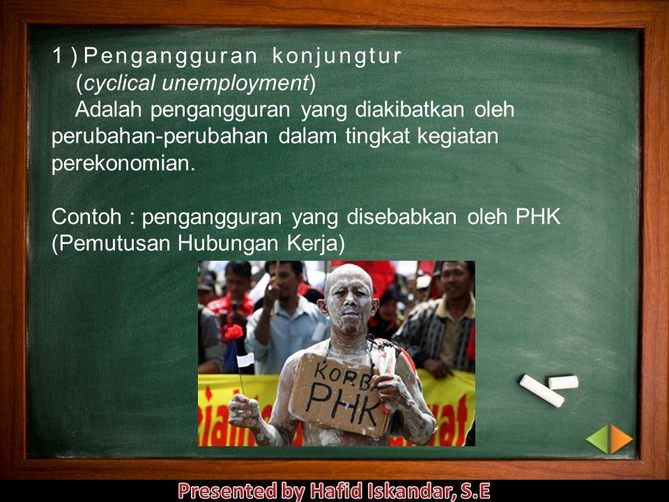Pengangguran merupakan masalah yang sering dihadapi oleh pemerintah. Jenis-jenis pengangguran dapat dilihat berdasarkan penyebab dan sifatnya. a. Jeni