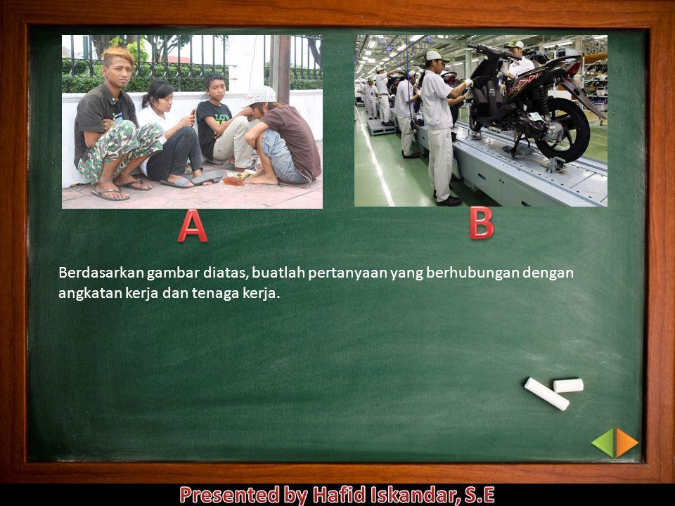 Berdasarkan gambar diatas, buatlah pertanyaan yang berhubungan dengan angkatan kerja dan tenaga kerja.