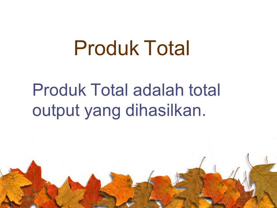Produk Total Produk Total adalah total output yang dihasilkan.