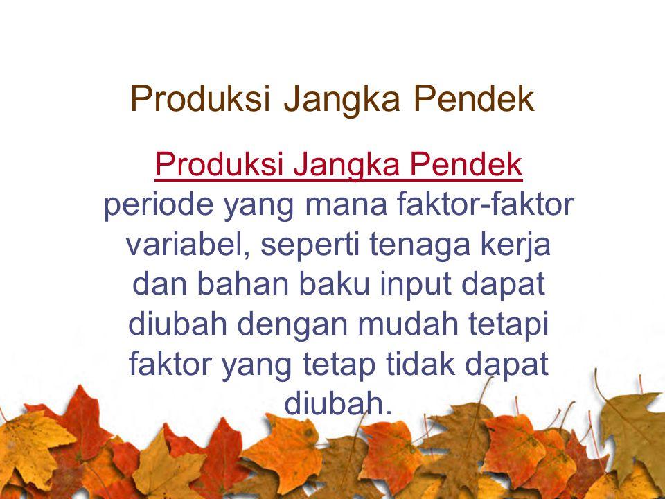 Produksi Jangka Pendek Produksi Jangka Pendek periode yang mana faktor-faktor variabel, seperti tenaga kerja dan bahan baku input dapat diubah dengan