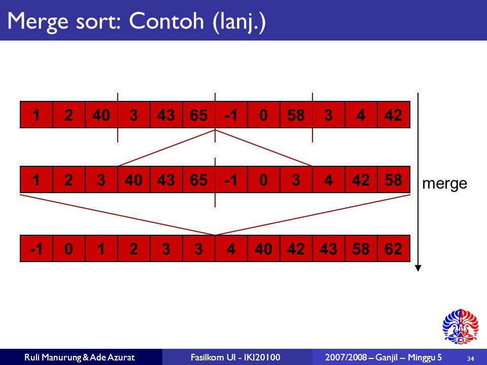 34 Ruli Manurung & Ade AzuratFasilkom UI - IKI201002007/2008 – Ganjil – Minggu 5 merge 1240343650583442 1234043650344258 0123344042435862 Merge sort: Contoh (lanj.)