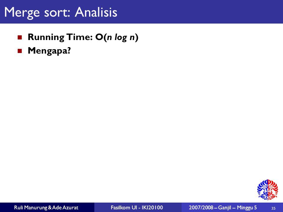 35 Ruli Manurung & Ade AzuratFasilkom UI - IKI201002007/2008 – Ganjil – Minggu 5 Merge sort: Analisis Running Time: O(n log n) Mengapa?