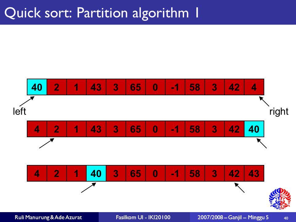 Ruli Manurung & Ade AzuratFasilkom UI - IKI201002007/2008 – Ganjil – Minggu 5 4021433650583424 left 4021433650583424 4021433650583424 40 right Quick sort: Partition algorithm 1