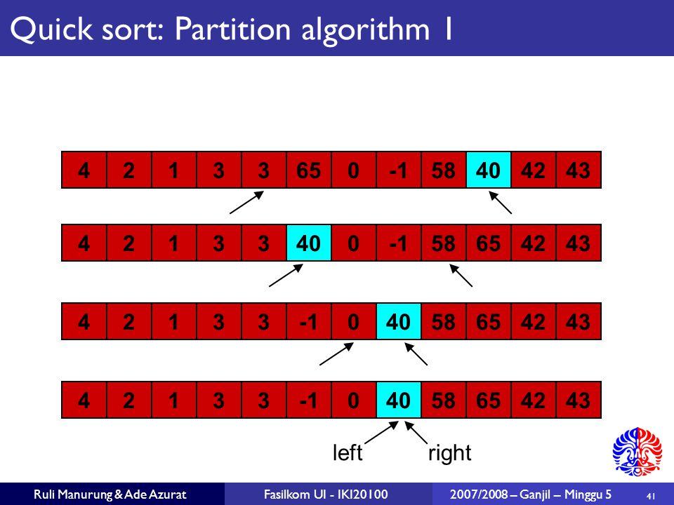 41 Ruli Manurung & Ade AzuratFasilkom UI - IKI201002007/2008 – Ganjil – Minggu 5 4021433650583424 4021433650583424 4021433650583424 4021433650583424 leftright Quick sort: Partition algorithm 1