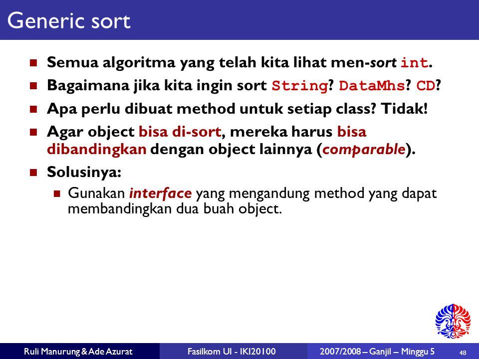 48 Ruli Manurung & Ade AzuratFasilkom UI - IKI201002007/2008 – Ganjil – Minggu 5 Generic sort Semua algoritma yang telah kita lihat men-sort int. Baga