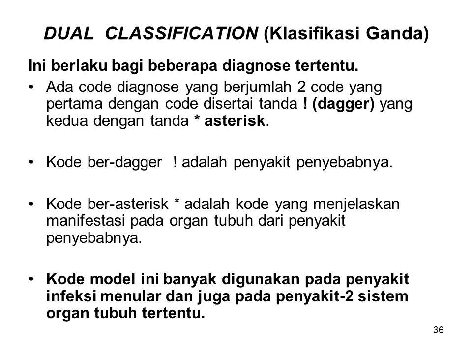 36 DUAL CLASSIFICATION (Klasifikasi Ganda) Ini berlaku bagi beberapa diagnose tertentu.