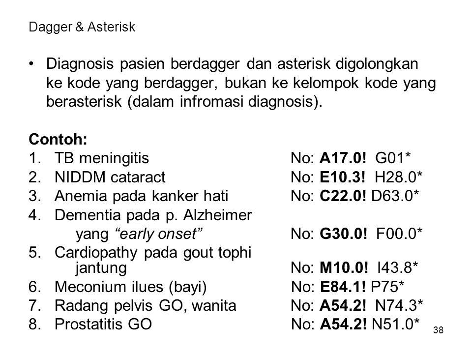 38 Dagger & Asterisk Diagnosis pasien berdagger dan asterisk digolongkan ke kode yang berdagger, bukan ke kelompok kode yang berasterisk (dalam infromasi diagnosis).