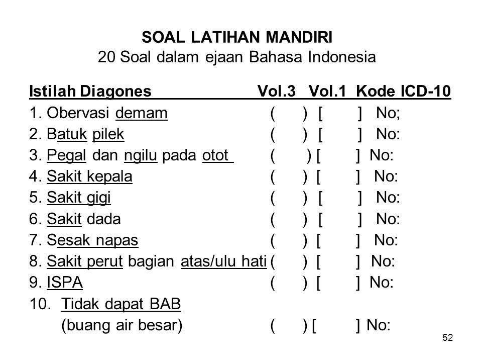 52 SOAL LATIHAN MANDIRI 20 Soal dalam ejaan Bahasa Indonesia Istilah Diagones Vol.3 Vol.1 Kode ICD-10 1.