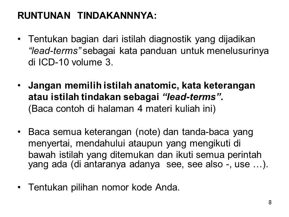 8 RUNTUNAN TINDAKANNNYA: Tentukan bagian dari istilah diagnostik yang dijadikan lead-terms sebagai kata panduan untuk menelusurinya di ICD-10 volume 3.