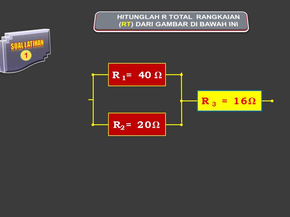 R 1 = 40 ΩR 2 = 20Ω R 3 = 16Ω 1