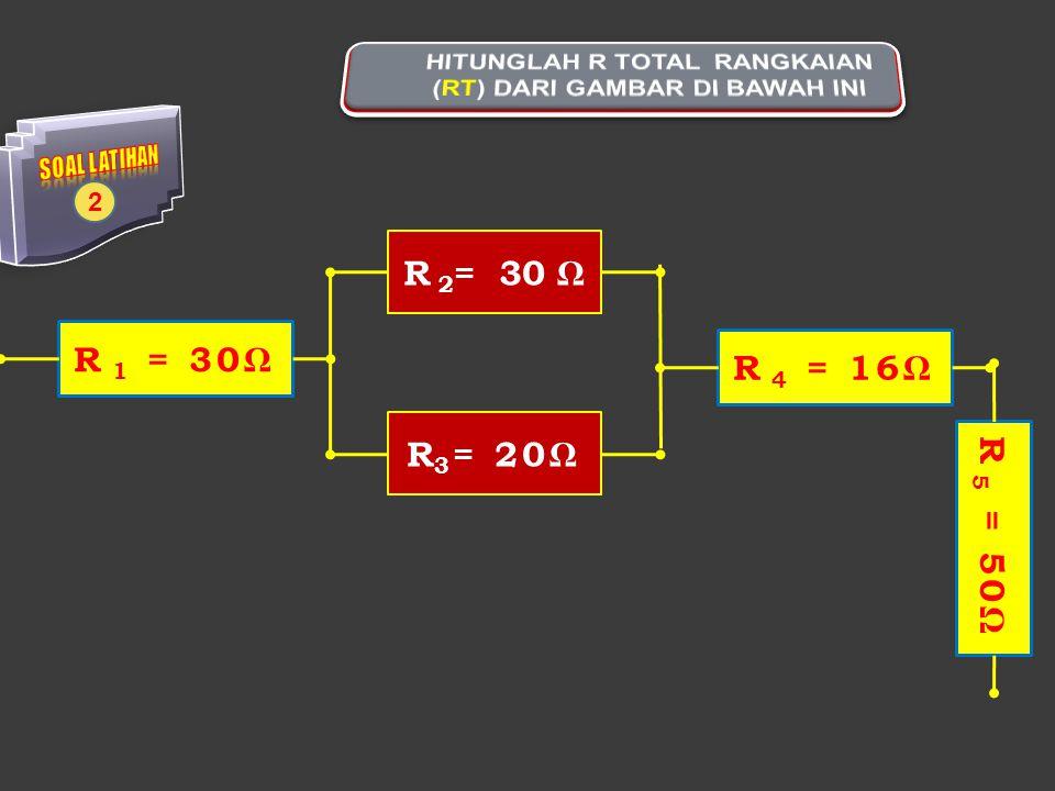 R 2 = 30 ΩR 3 = 20Ω R 4 = 16Ω 2 R 1 = 30Ω R 5 = 50Ω