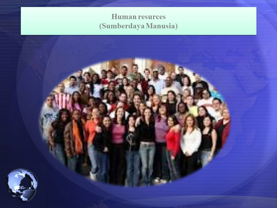 Human resurces (Sumberdaya Manusia) Human resurces (Sumberdaya Manusia)