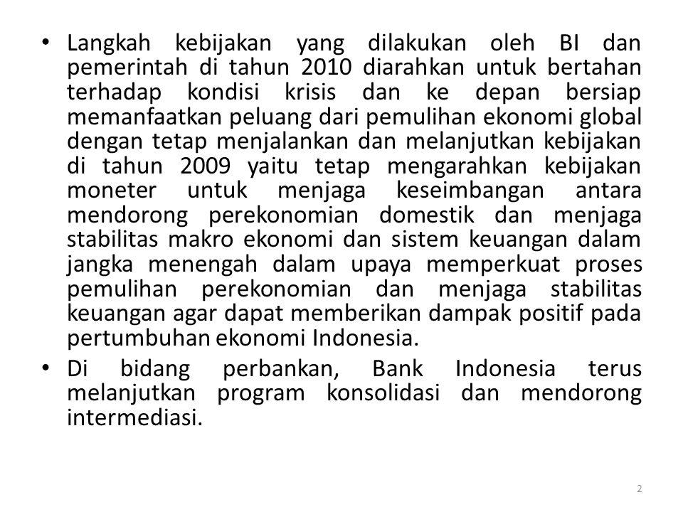 Langkah kebijakan yang dilakukan oleh BI dan pemerintah di tahun 2010 diarahkan untuk bertahan terhadap kondisi krisis dan ke depan bersiap memanfaatk