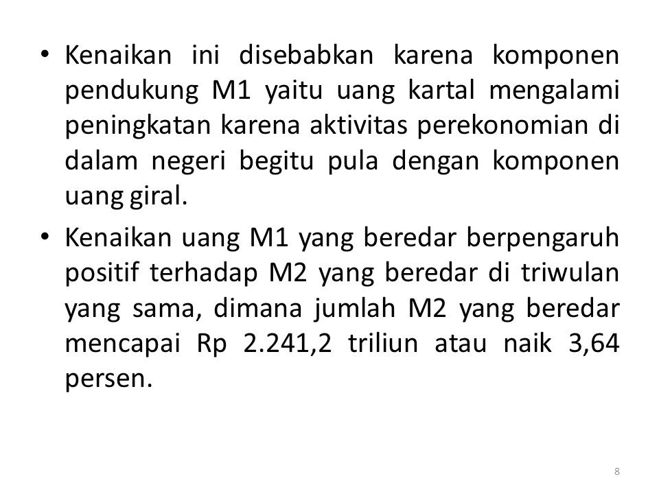Memasuki triwulan IV-2010 uang M1 yang beredar kembali mengalami kenaikan hingga 5,30 persen dibanding triwulan sebelumnya atau rata-rata mencapai Rp 577,4 triliun.