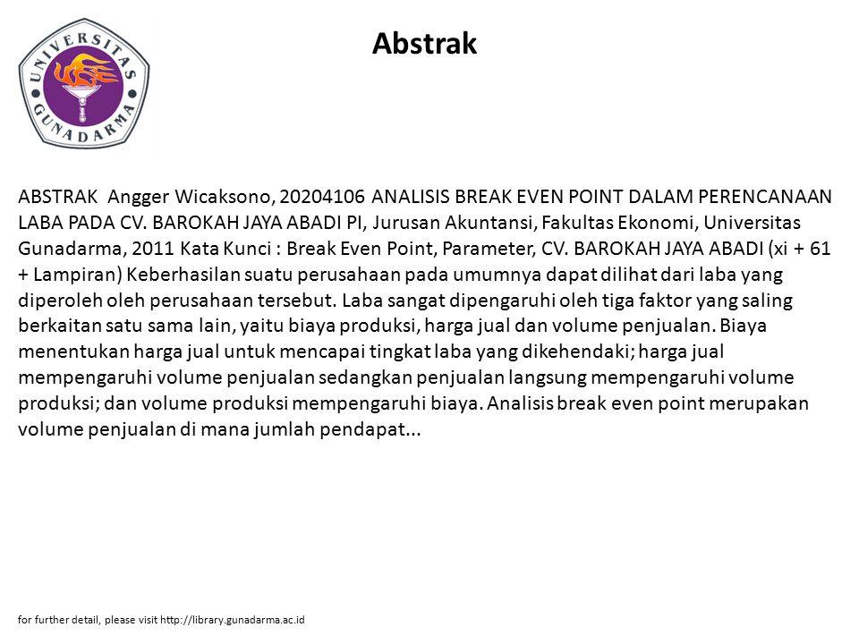 Abstrak ABSTRAK Angger Wicaksono, 20204106 ANALISIS BREAK EVEN POINT DALAM PERENCANAAN LABA PADA CV. BAROKAH JAYA ABADI PI, Jurusan Akuntansi, Fakulta