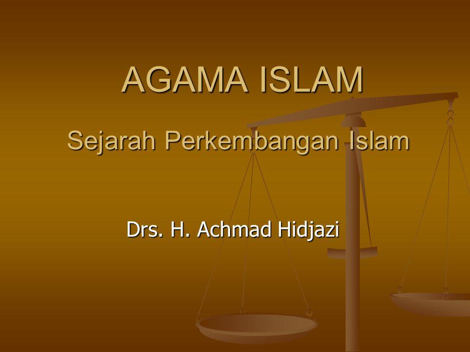 AGAMA ISLAM Drs. H. Achmad Hidjazi Sejarah Perkembangan Islam