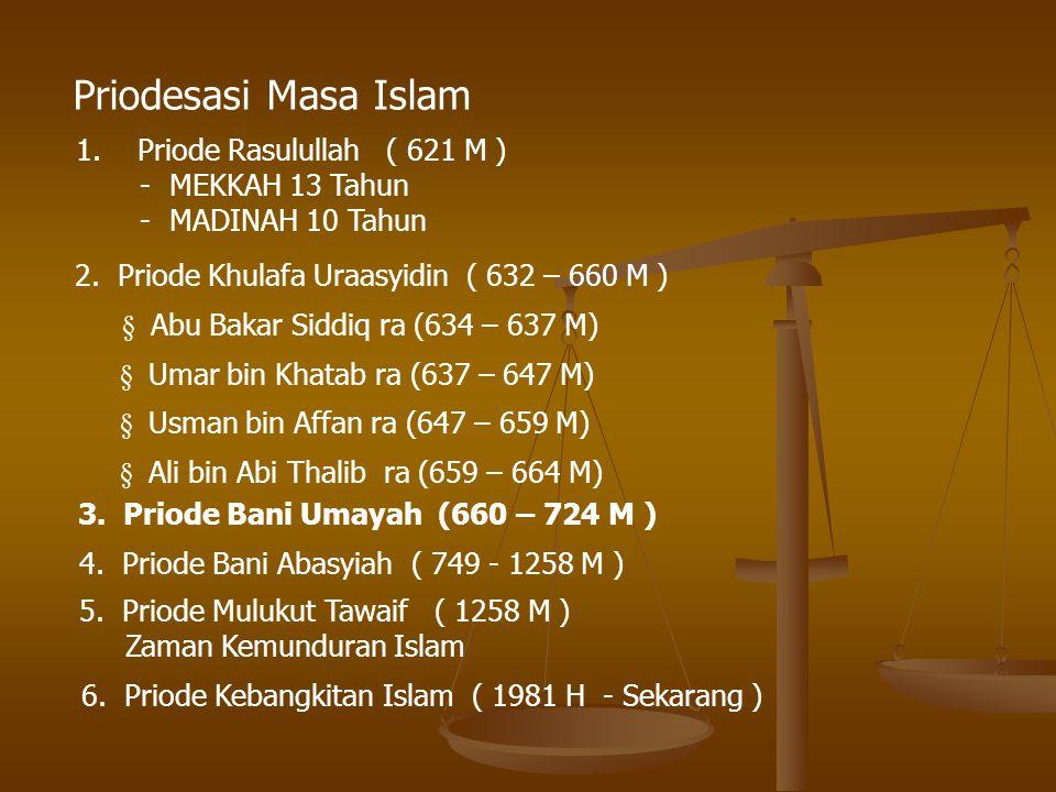 1.Priode Rasulullah ( 621 M ) - MEKKAH 13 Tahun - MADINAH 10 Tahun Priodesasi Masa Islam 2. Priode Khulafa Uraasyidin ( 632 – 660 M ) § Abu Bakar Sidd