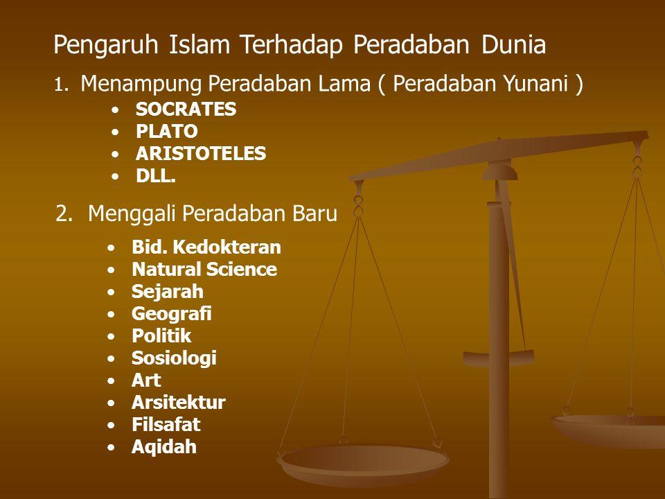 2. Menggali Peradaban Baru Pengaruh Islam Terhadap Peradaban Dunia 1. Menampung Peradaban Lama ( Peradaban Yunani ) Bid. Kedokteran Natural Science Se