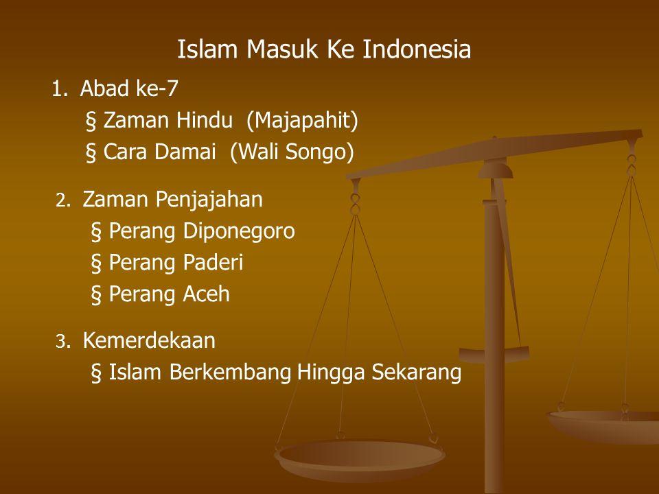 Islam Masuk Ke Indonesia 1.Abad ke-7 § Zaman Hindu (Majapahit) § Cara Damai (Wali Songo) 3. Kemerdekaan § Islam Berkembang Hingga Sekarang 2. Zaman Pe