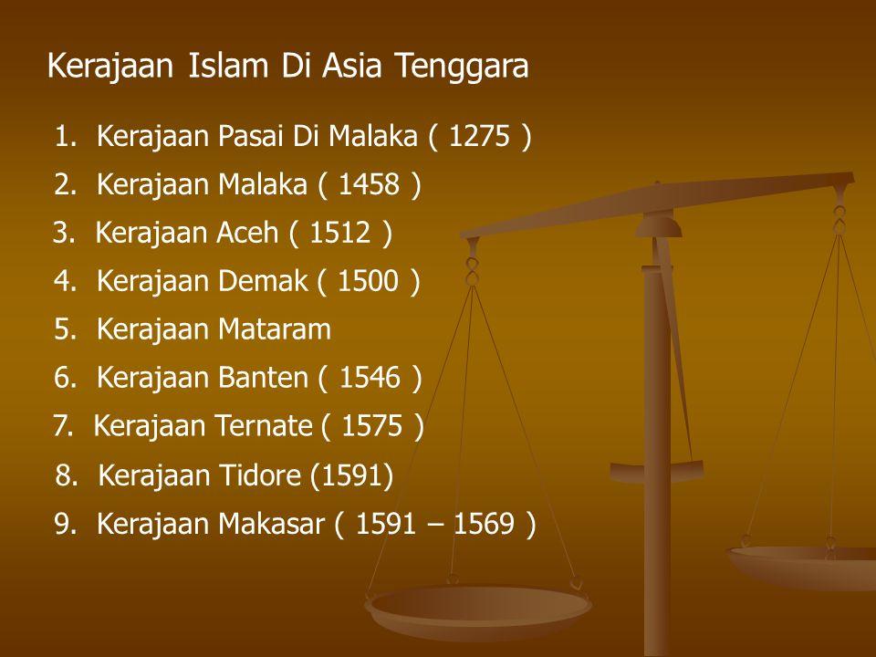 Kerajaan Islam Di Asia Tenggara 1. Kerajaan Pasai Di Malaka ( 1275 ) 2. Kerajaan Malaka ( 1458 ) 3. Kerajaan Aceh ( 1512 ) 4. Kerajaan Demak ( 1500 )