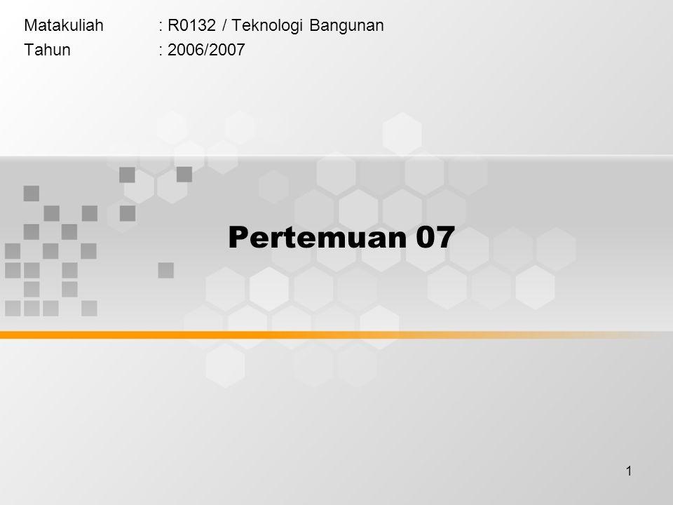 1 Matakuliah: R0132 / Teknologi Bangunan Tahun: 2006/2007 Pertemuan 07