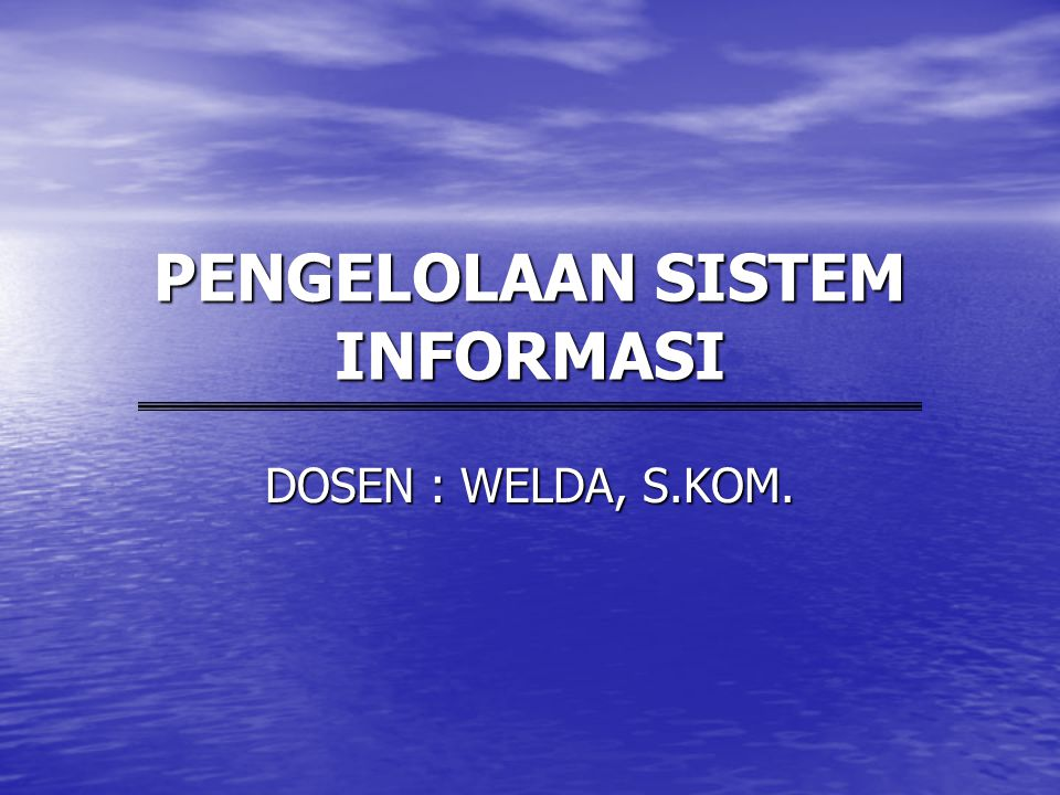 PENGELOLAAN SISTEM INFORMASI DOSEN : WELDA, S.KOM.