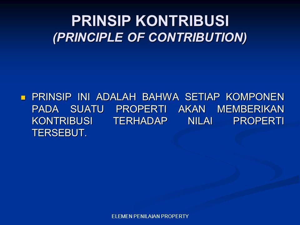 ELEMEN PENILAIAN PROPERTY PRINSIP KONTRIBUSI (PRINCIPLE OF CONTRIBUTION) PRINSIP INI ADALAH BAHWA SETIAP KOMPONEN PADA SUATU PROPERTI AKAN MEMBERIKAN