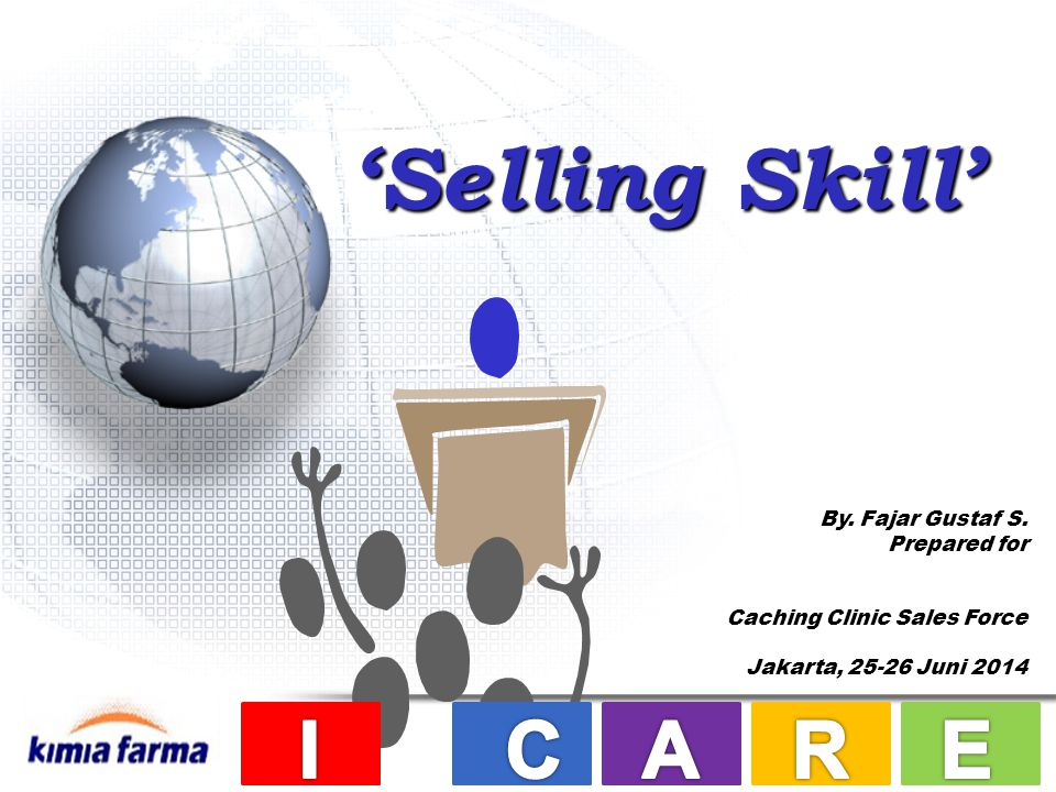 'Selling Skill' By. Fajar Gustaf S. Prepared for Caching Clinic Sales Force Jakarta, 25-26 Juni 2014