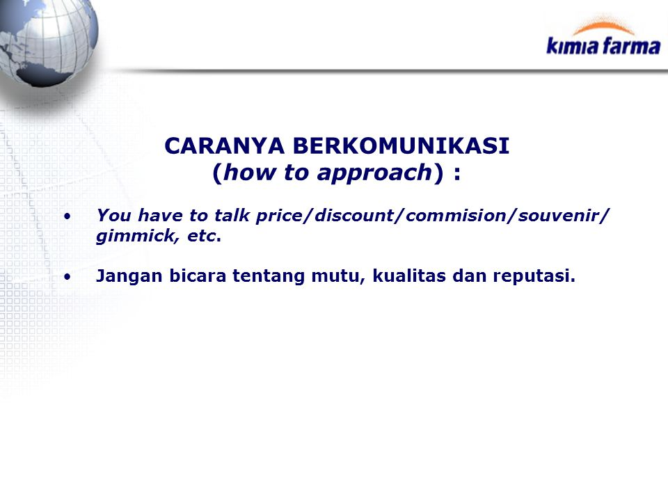 CARANYA BERKOMUNIKASI (how to approach) : You have to talk price/discount/commision/souvenir/ gimmick, etc.