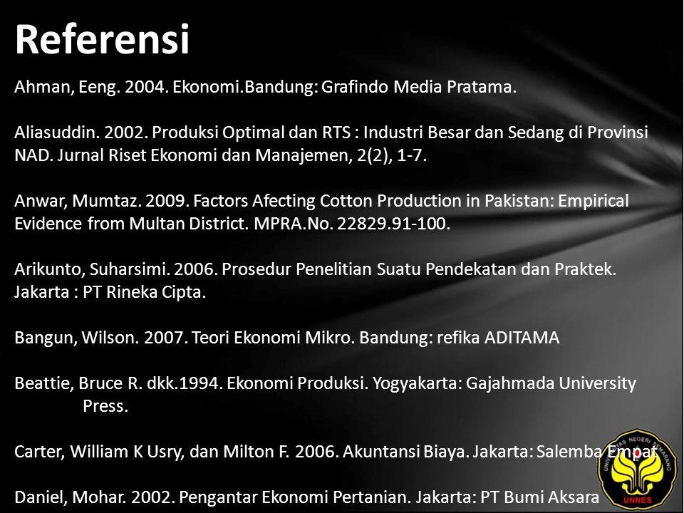 Referensi Ahman, Eeng. 2004. Ekonomi.Bandung: Grafindo Media Pratama.