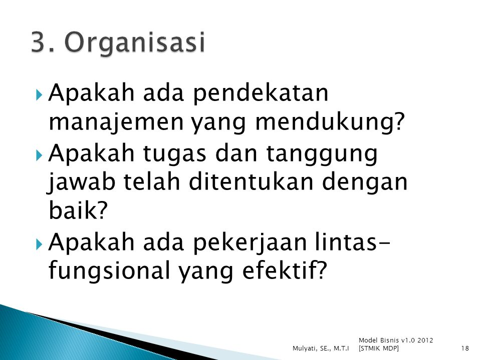  Apakah ada pendekatan manajemen yang mendukung?  Apakah tugas dan tanggung jawab telah ditentukan dengan baik?  Apakah ada pekerjaan lintas- fungs