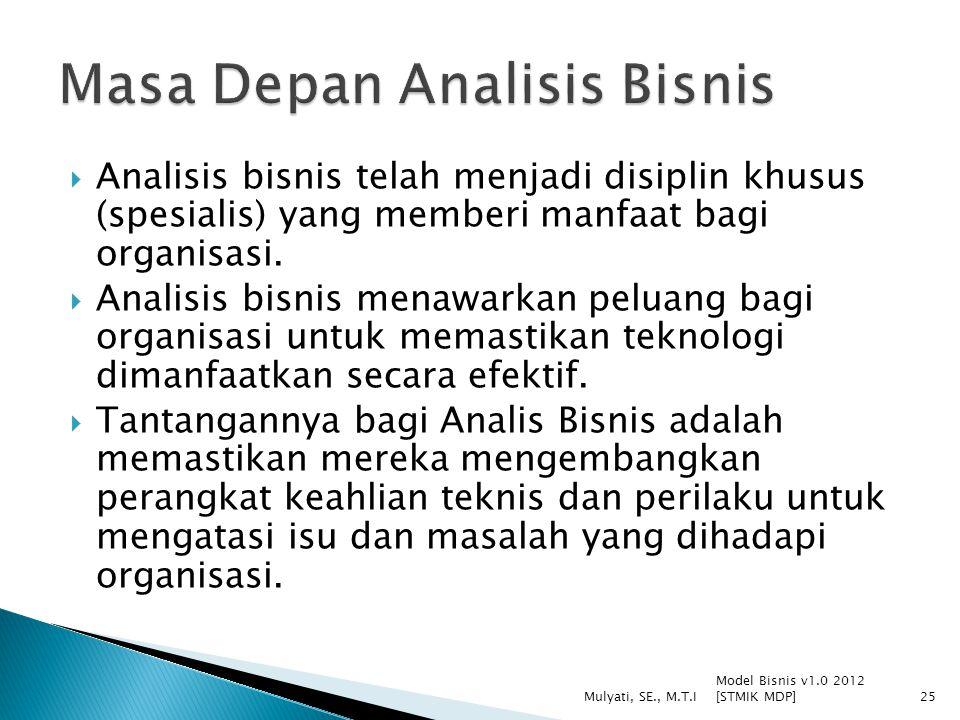  Analisis bisnis telah menjadi disiplin khusus (spesialis) yang memberi manfaat bagi organisasi.  Analisis bisnis menawarkan peluang bagi organisasi