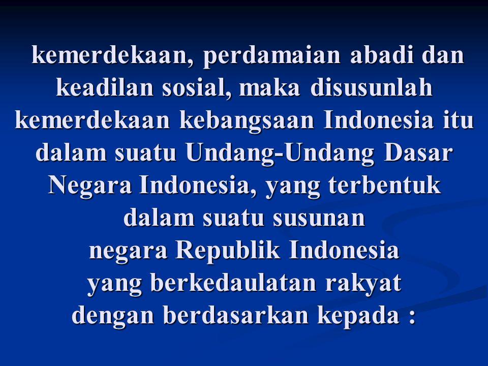 kemerdekaan, perdamaian abadi dan keadilan sosial, maka disusunlah kemerdekaan kebangsaan Indonesia itu dalam suatu Undang-Undang Dasar Negara Indones