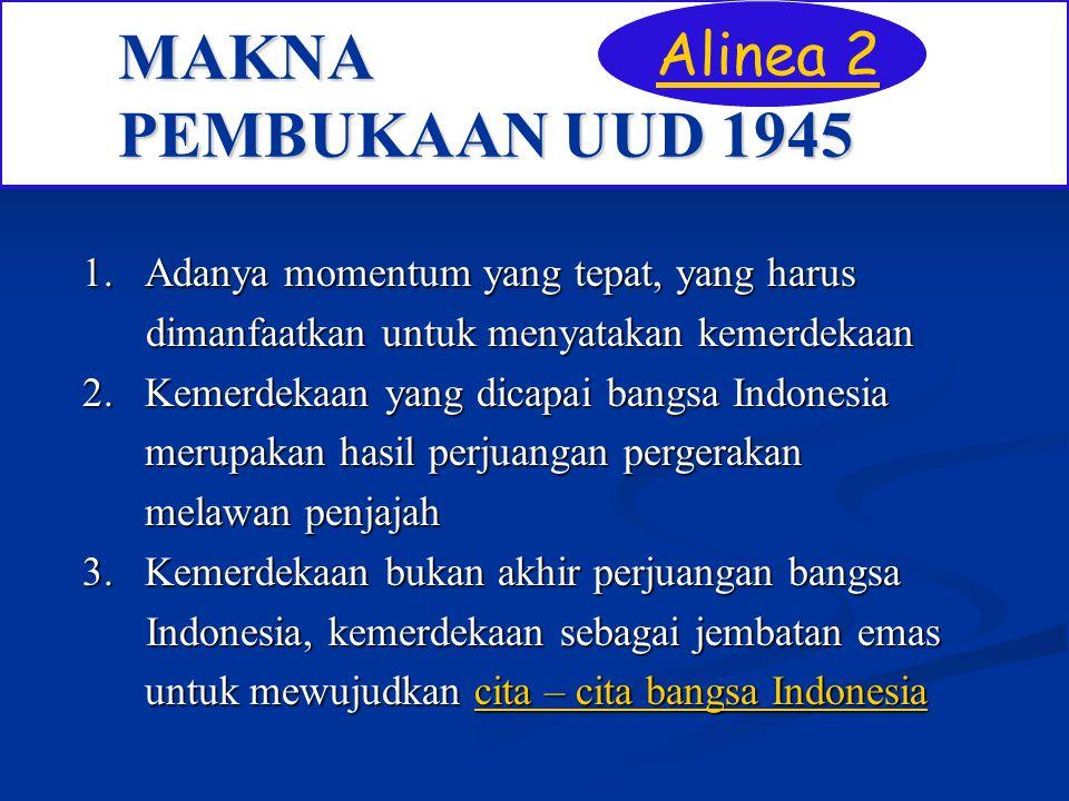MAKNA PEMBUKAAN UUD 1945 1. Adanya momentum yang tepat, yang harus dimanfaatkan untuk menyatakan kemerdekaan dimanfaatkan untuk menyatakan kemerdekaan