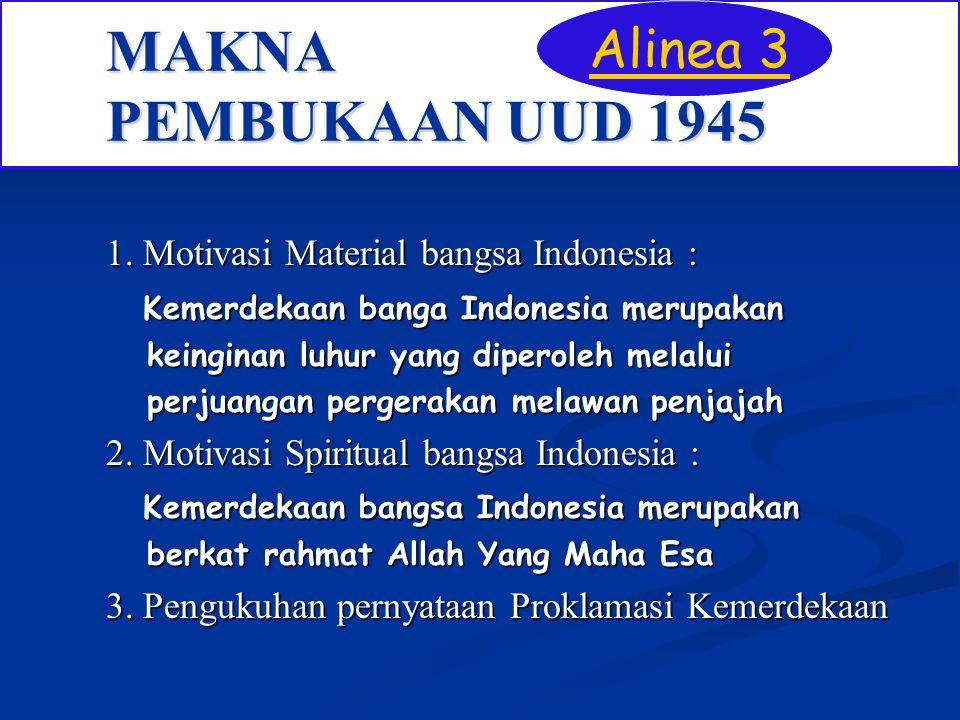 MAKNA PEMBUKAAN UUD 1945 1. Motivasi Material bangsa Indonesia : Kemerdekaan banga Indonesia merupakan Kemerdekaan banga Indonesia merupakan keinginan