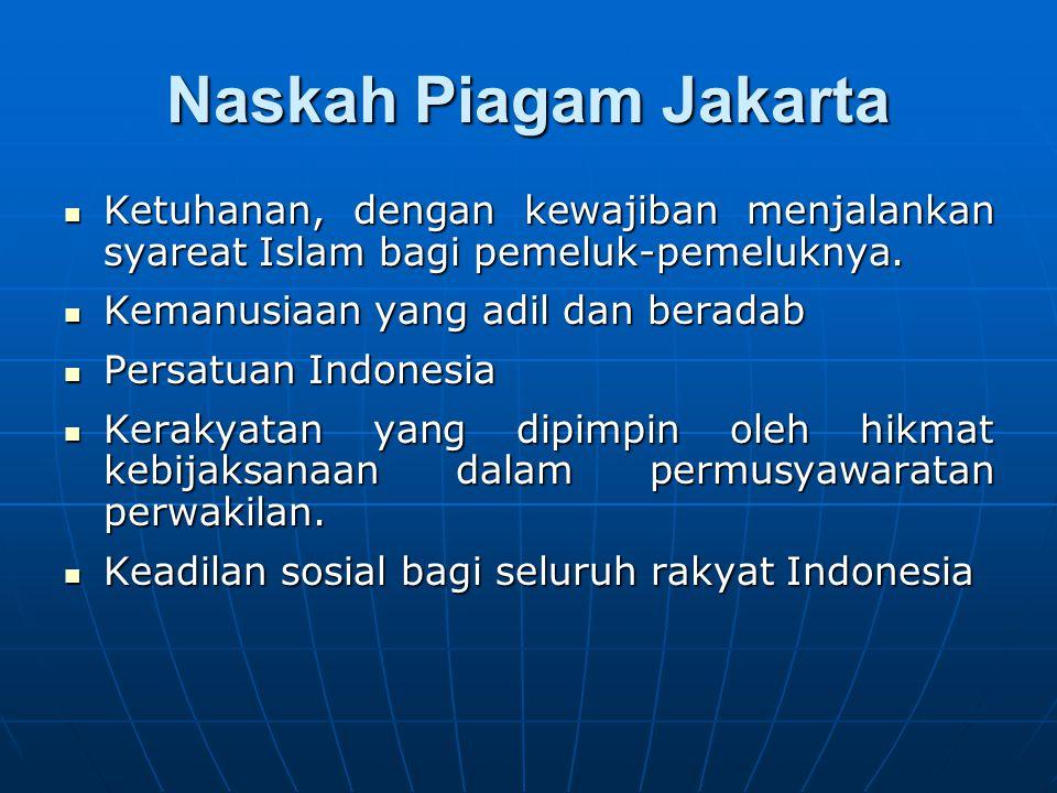 Naskah Piagam Jakarta Ketuhanan, dengan kewajiban menjalankan syareat Islam bagi pemeluk-pemeluknya. Ketuhanan, dengan kewajiban menjalankan syareat I