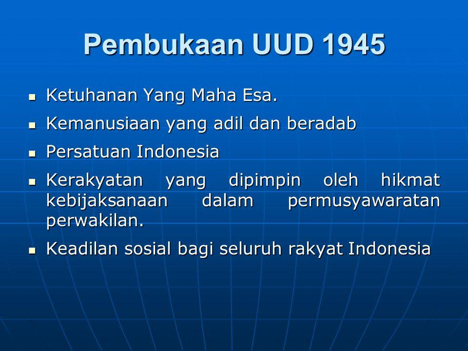 Pembukaan UUD 1945 Ketuhanan Yang Maha Esa. Ketuhanan Yang Maha Esa. Kemanusiaan yang adil dan beradab Kemanusiaan yang adil dan beradab Persatuan Ind