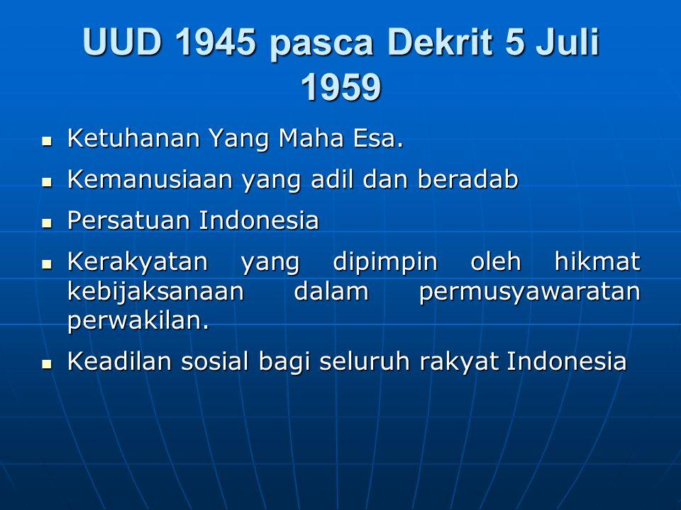 UUD 1945 pasca Dekrit 5 Juli 1959 Ketuhanan Yang Maha Esa. Ketuhanan Yang Maha Esa. Kemanusiaan yang adil dan beradab Kemanusiaan yang adil dan berada