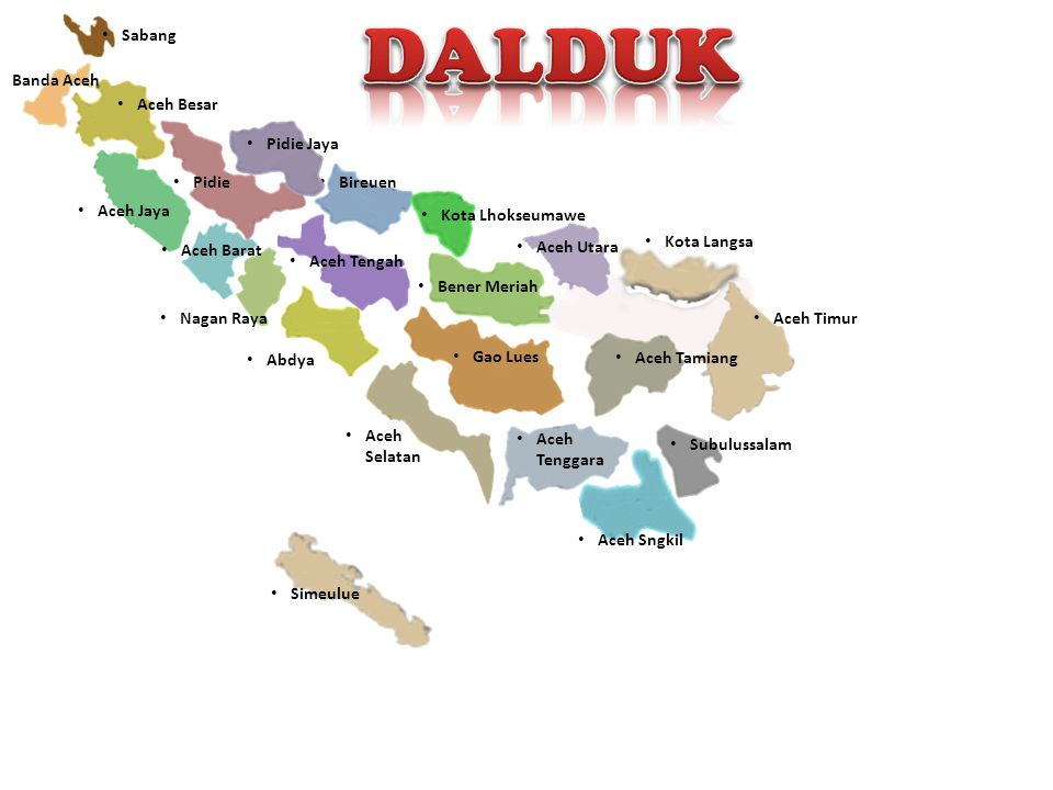 Sabang Banda Aceh Aceh Besar Aceh Jaya Aceh Barat Nagan Raya Abdya Aceh Tengah Bireuen Pidie Pidie Jaya Kota Langsa Aceh Selatan Aceh Sngkil Subulussalam Aceh Tenggara Gao Lues Kota Lhokseumawe Aceh Utara Simeulue Bener Meriah Aceh Tamiang Aceh Timur