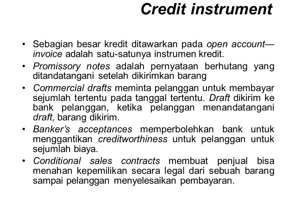 Sebagian besar kredit ditawarkan pada open account— invoice adalah satu-satunya instrumen kredit. Promissory notes adalah pernyataan berhutang yang di