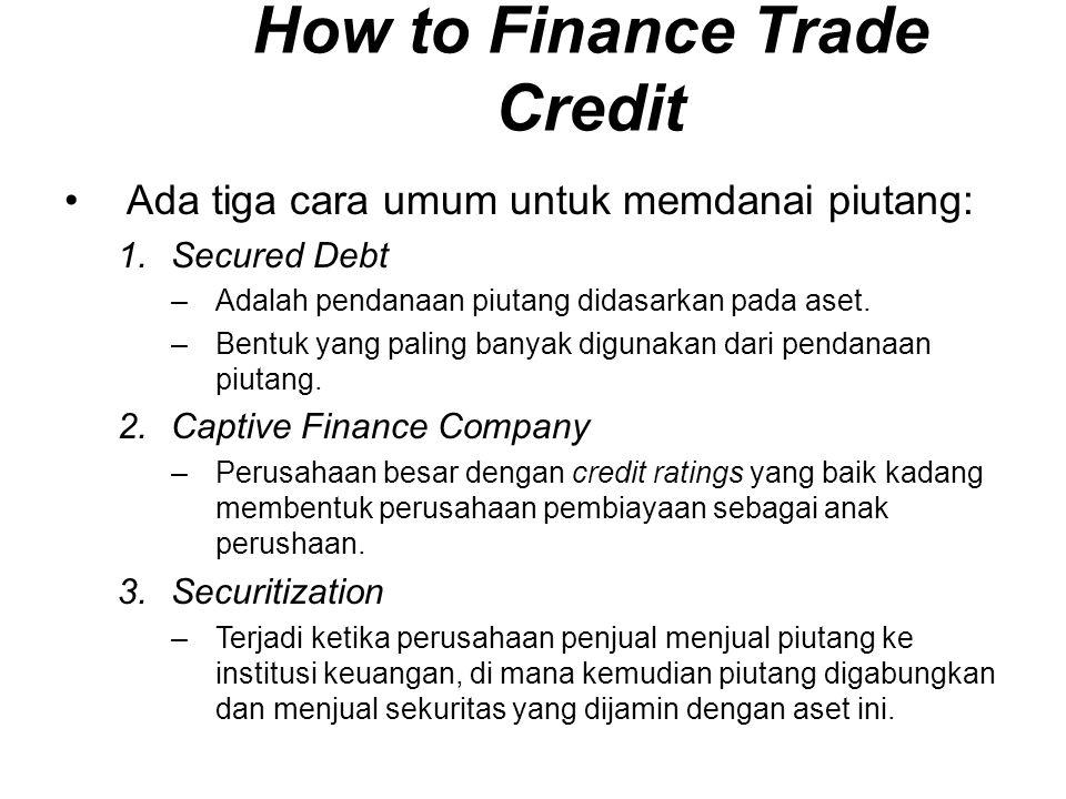 Ada tiga cara umum untuk memdanai piutang: 1.Secured Debt –Adalah pendanaan piutang didasarkan pada aset. –Bentuk yang paling banyak digunakan dari pe