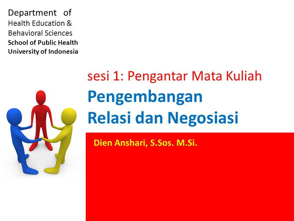 Pengembangan Relasi dan Negosiasi Department of Health Education & Behavioral Sciences School of Public Health University of Indonesia Dien Anshari, S