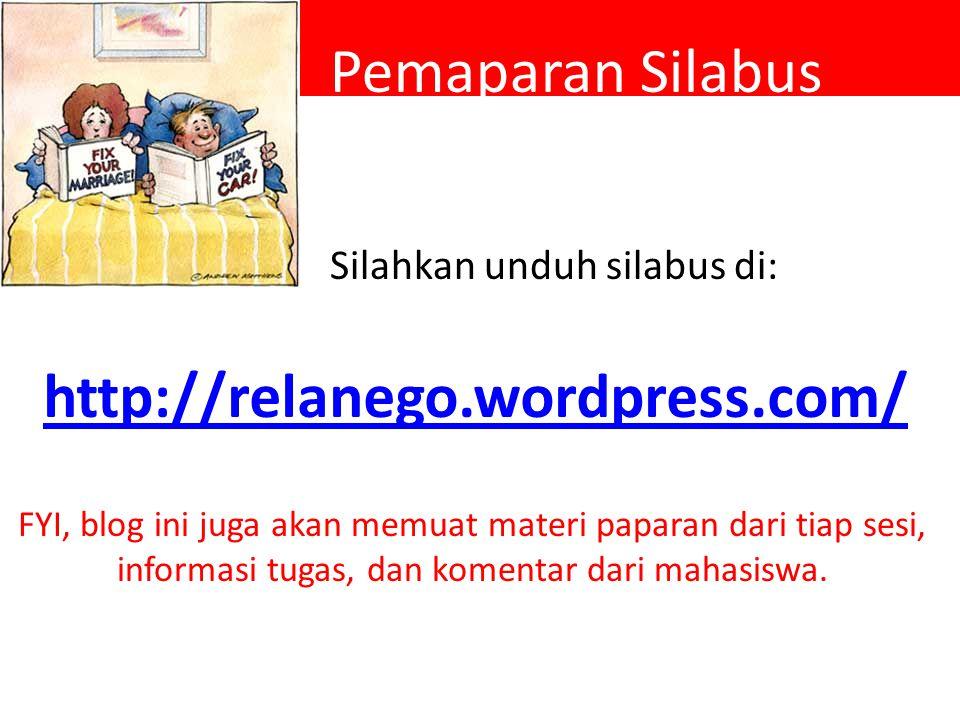 Pemaparan Silabus Silahkan unduh silabus di: http://relanego.wordpress.com/ FYI, blog ini juga akan memuat materi paparan dari tiap sesi, informasi tu