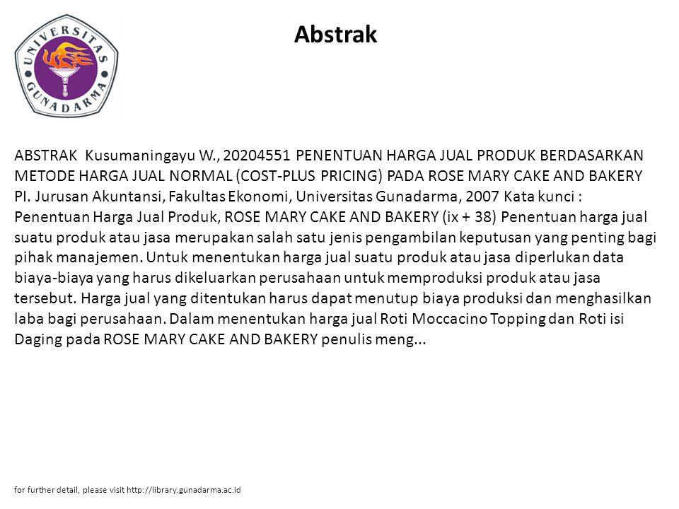 Abstrak ABSTRAK Kusumaningayu W., 20204551 PENENTUAN HARGA JUAL PRODUK BERDASARKAN METODE HARGA JUAL NORMAL (COST-PLUS PRICING) PADA ROSE MARY CAKE AN